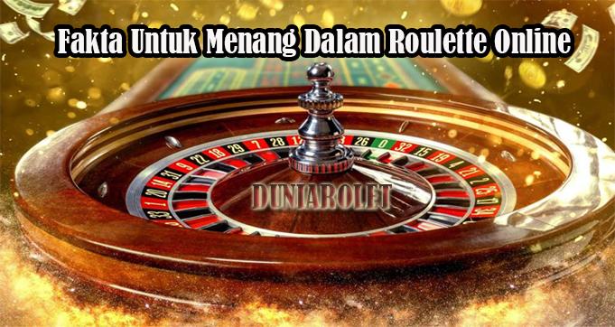 Fakta Untuk Menang Dalam Roulette Online
