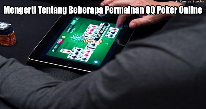 Mengerti Tentang Beberapa Permainan QQ Poker Online