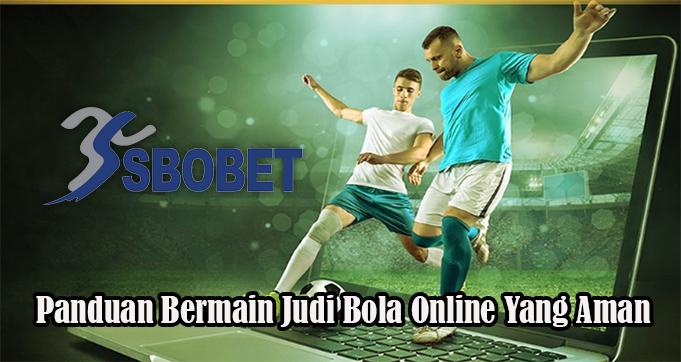 Panduan Bermain Judi Bola Online Yang Aman