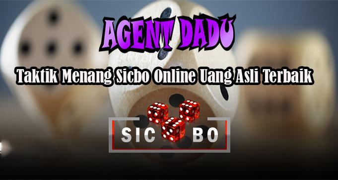 Taktik Menang Sicbo Online Uang Asli Terbaik