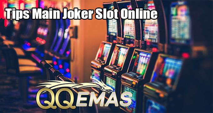 Tips Main Joker Slot Online