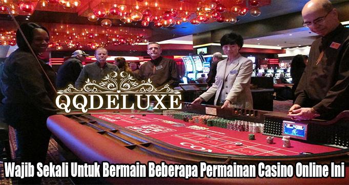 Wajib Sekali Untuk Bermain Beberapa Permainan Casino Online Ini