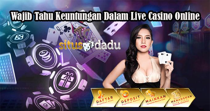 Wajib Tahu Keuntungan Dalam Live Casino Online